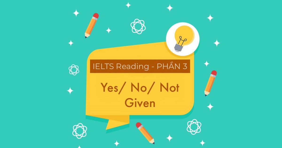 dạng bài yes/no/not given trong bài đọc hiểu của ielts