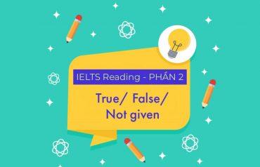 Dạng bài True/False/Not Given trong IELTS Reading và cách làm