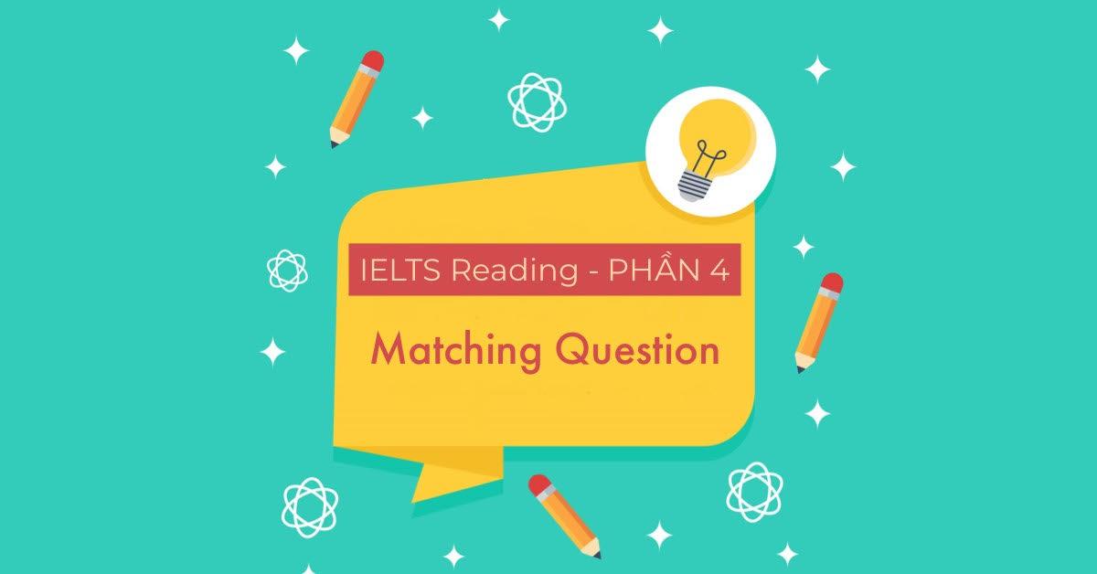dạng câu hỏi Matching trong phần đọc hiểu của bài thi IELTS